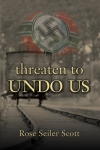 Threaten to Undo Us by Rose Seiler Scott