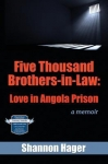 FIVE THOUSAND BROTHERS-IN-LAW: LOVE IN ANGOLA PRISON: A MEMOIR by Shannon Hager