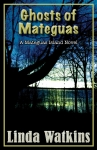 Ghosts of Mateguas by Linda Watkins