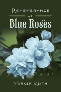 Remembrance of Blue Roses by Yorker Keith