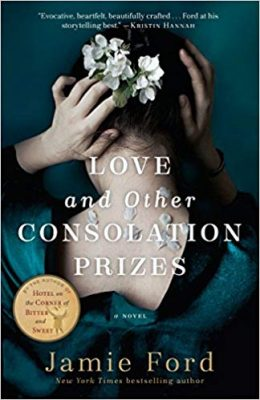 LOVE and OTHER CONSOLATION PRIZES: A Novel by Jamie Ford